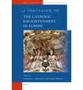 A Companion to the Catholic Enlightenment in Europe - Ulrich Lehner