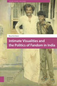 Intimate Visualities and the Politics of Fandom in India Roos Gerritsen Author