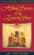 Hidden Secrets of the Eastern Star: The Masonic Connection