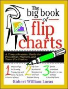 The Big Book of Flip Charts: A Comprehensive Guide for Presenters, Trainers and Facilitators (Big Book of Business Games)