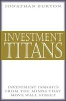 Investment Titans: Investment Insights from the Minds That Move Wall Street