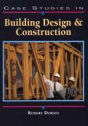 Case Studies in Building Design and Construction - Dorsey, Robert W.