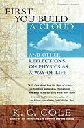 First You Build a Cloud: And Other Reflections on Physics as a Way of Life K. C. Cole Author