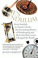 Time's Pendulum: From Sundials to Atomic Clocks, the Fascinating History of Timekeeping and How Our Discoveries Changed the World Jo Ellen Barnett Aut