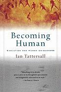 Becoming Human: Evolution and Human Uniqueness Ian Tattersall Author