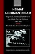 Heimat - A German Dream: Regional Loyalties and National Identity in German Culture 1890-1990 (Oxford Studies in Modern European Culture)