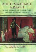 Birth, Marriage, and Death: Ritual, Religion, and the Life-Cycle in Tudor and Stuart England