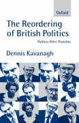 The Reordering of British Politics: Politics After Thatcher