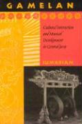 Gamelan: Cultural Interaction and Musical Development in Central Java (Chicago Studies in Ethnomusicology)
