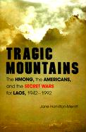 Tragic Mountains: The Hmong, the Americans, and the Secret Wars for Laos, 1942-1992