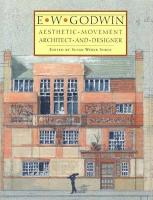 E. W. Godwin: Aesthetic Movement Architect and Designer Susan Weber Editor