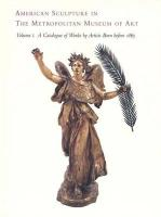 American Sculpture in the Metropolitan Museum of Art: Volume I: A Catalogue of Works by Artists Born Before 1865