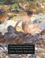 American Drawings and Watercolors in the Metropolitan Museum of Art: John Singer Sargent: American Drawings and Watercolours in the Metropolitan Museum of Art