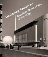 Designing Tomorrow: America's World's Fairs of the 1930s Laura B. Schiavo Editor
