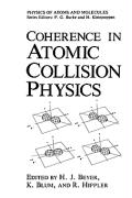 Coherence in Atomic Collision Physics: For Hans Kleinpoppen on His Sixtieth Birthday H.J. Beyer Editor