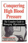 Conquering High Blood Pressure: The Complete Guide To Managing Hypertension