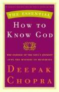 The Essential How to Know God: The Soul's Journey Into the Mystery of Mysteries (Essential Deepak Chopra)