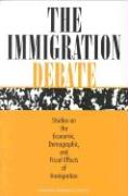 The Immigration Debate: Studies on the Economic, Demographic, and Fiscal Effects of Immigration (St. in Social and Political Theory; 19)