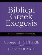 Biblical Greek Exegesis: A Graded Approach to Learning Intermediate and Advanced Greek George H. Guthrie Author