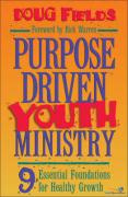 Purpose Driven(r) Youth Ministry: 9 Essential Foundations for Healthy Growth