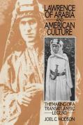 Lawrence of Arabia and American Culture: The Making of a Transatlantic Legend