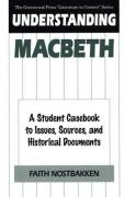 Understanding Macbeth: A Student Casebook to Issues, Sources, and Historical Documents Faith Nostbakken Author