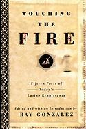 Touching the Fire; Fifteen Poets of Today's Latino Renaissance Ray Gonzalez Author