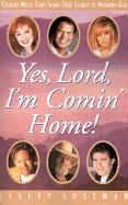 Yes, Lord, I'm Comin' Home!: Country Music Stars Share Their Stories Of Knowing God