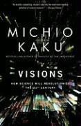 Visions: How Science Will Revolutionize the 21st Century Michio Kaku Author