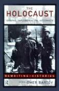 The Holocaust: Origins, Implementation and Aftermath: Origins, Implementation, Aftermath (Re-writing Histories)