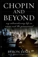 Chopin and Beyond: My Extraordinary Life in Music and the Paranormal Byron Janis Author