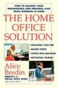 The Home Office Solution: How to Balance Your Professional and Personal Lives While Working at Home