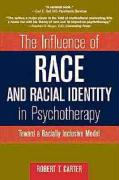 The Influence of Race and Racial Identity in Psychotherapy: Toward a Racially Inclusive Model Robert T. Carter Author