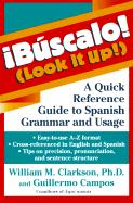 Buscalo! (Look It Up!): A Quick Reference Guide to Spanish Grammar and Usage William M. Clarkson Author