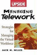 Managing Telework: Strategies for Managing the Virtual Workforce Jack M. Nilles Author