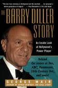 The Barry Diller Story: The Life and Times of America's Greatest Entertainment Mogul