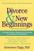 Divorce & New Beginnings: A Complete Guide to Recovery, Solo Parenting, Co-Parenting, and Stepfamilies