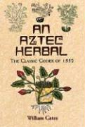 An Aztec Herbal: The Classic Codex of 1552 (Native American)