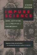 Impure Science: Aids, Activism, and the Politics of Knowledge (Medicine and Society, Band 7)