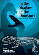 In the Shadow of the Dinosaurs: Early Mesozoic Tetrapods Nicholas C. Fraser Editor