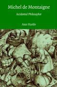 Michel de Montaigne: Accidental Philosopher Ann Hartle Author