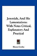 Jeremiah, and His Lamentations: With Notes Critical, Explanatory and Practical
