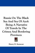Russia on the Black Sea and Sea of Azof: Being a Narrative of Travels in the Crimea and Bordering Provinces