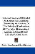 Historical Sketches of English and American Literature: Embracing an Account of the Principal Productions of the Most Distinguished Authors in Great B