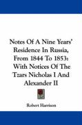 Notes of a Nine Years' Residence in Russia, from 1844 to 1853: With Notices of the Tzars Nicholas I and Alexander II