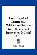 Courtship and Matrimony: With Other Sketches from Scenes and Experiences in Social Life