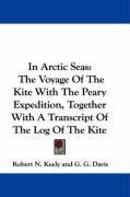 In Arctic Seas: The Voyage of the Kite with the Peary Expedition, Together with a Transcript of the Log of the Kite