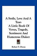 A Smile, Love and a Tear: A Little Book of Verses, Tragedy, Sentiment and Humorous Dialect