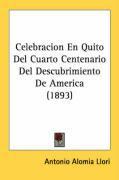 Celebracion En Quito del Cuarto Centenario del Descubrimiento de America (1893) - Llori, Antonio Alomia