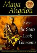 Even the Stars Look Lonesome Maya Angelou Author